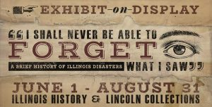 "Sign for ""I shall never be able to forget what I saw: A brief history of Illinois disasters"" exhibit"
