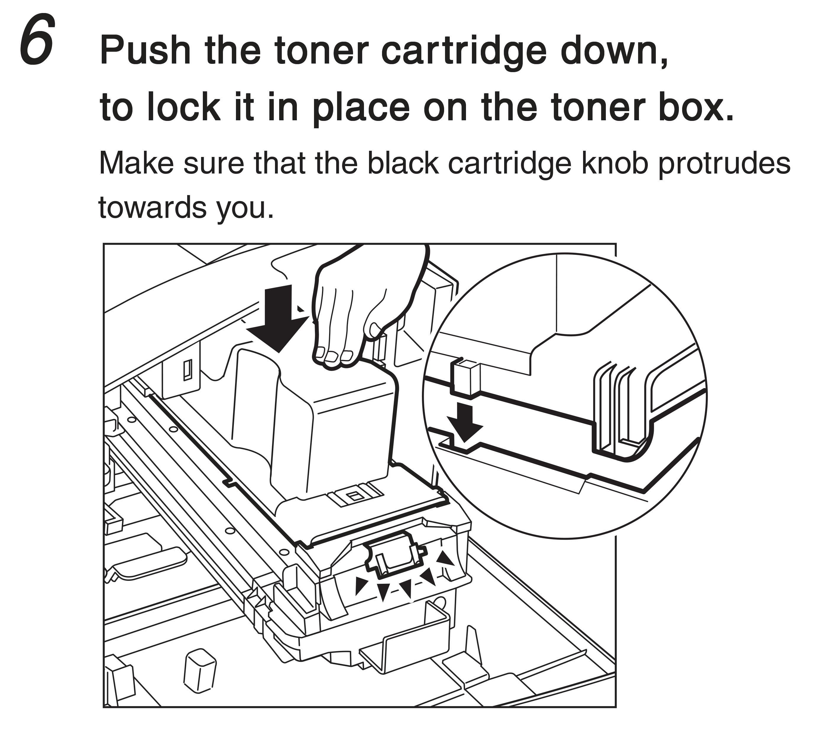 6. Push the toner cartridge down, to lock it in place on the toner box. Make sure that the black cartridge know protrudes towards you.