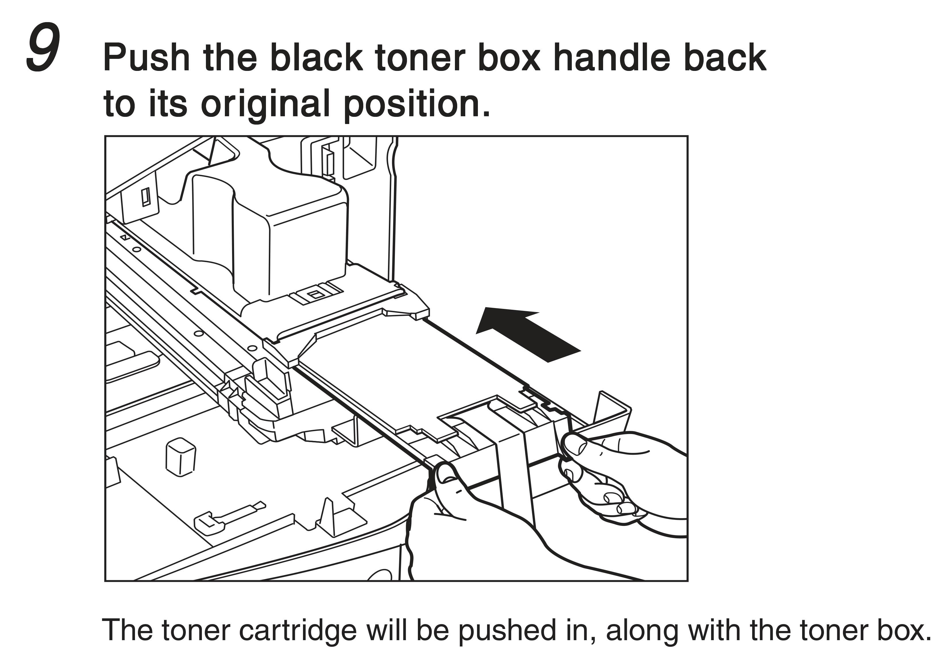 9. Push the black toner box handle back to its original position. The tonar cartridge will be pushed in, along with the toner box.