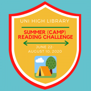 "This graphic is a badge that reads ""Uni High Library Summer (Camp) Reading Challenge from June 22 to August 10, 2020."" An icon of a tent outside next to a tree is under the text."